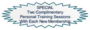 SPECIAL Two Complimentary Personal Training Sessions With Each New Membership
